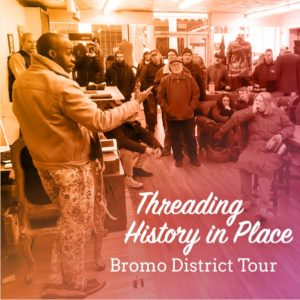 Threading History in Place Bromo District Walking Tour